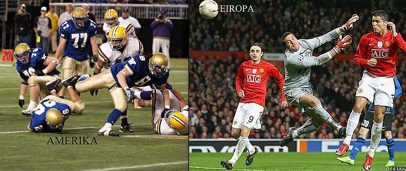 Eiropiešu futbols arī man... Autors: GuessWho Amerika vs Eiropa #2
