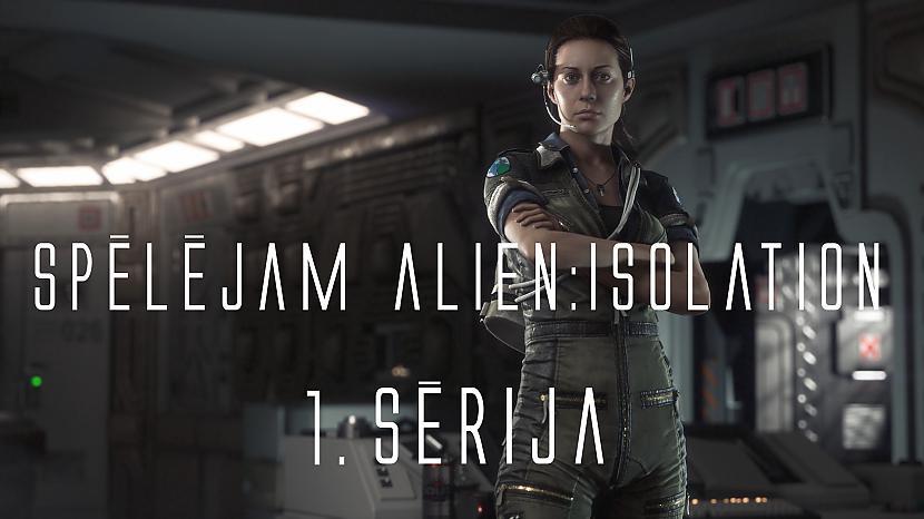 Autors: Fosilija Spēlējam Alien: Isolation - 1.sērija - Vai kāds ir mājās?
