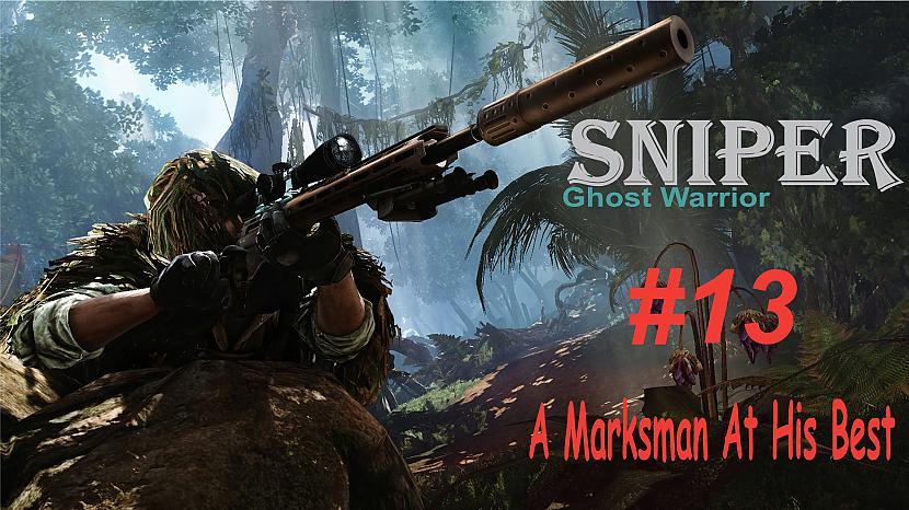 Autors: SilverGun Games Sniper:Ghost Warrior - Mission 13 - A Marksman At His Best