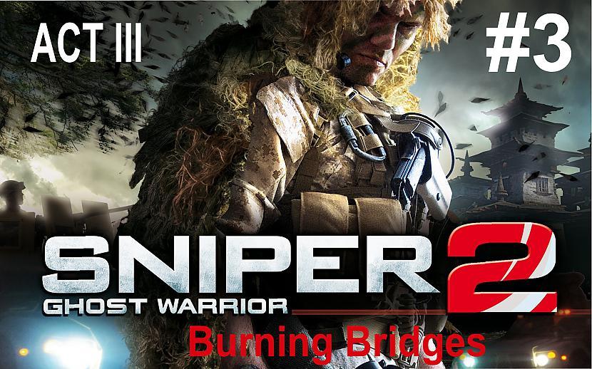 Autors: SilverGun Games Sniper:Ghost Warrior 2 - ACT III - # 3 - Burning Bridges