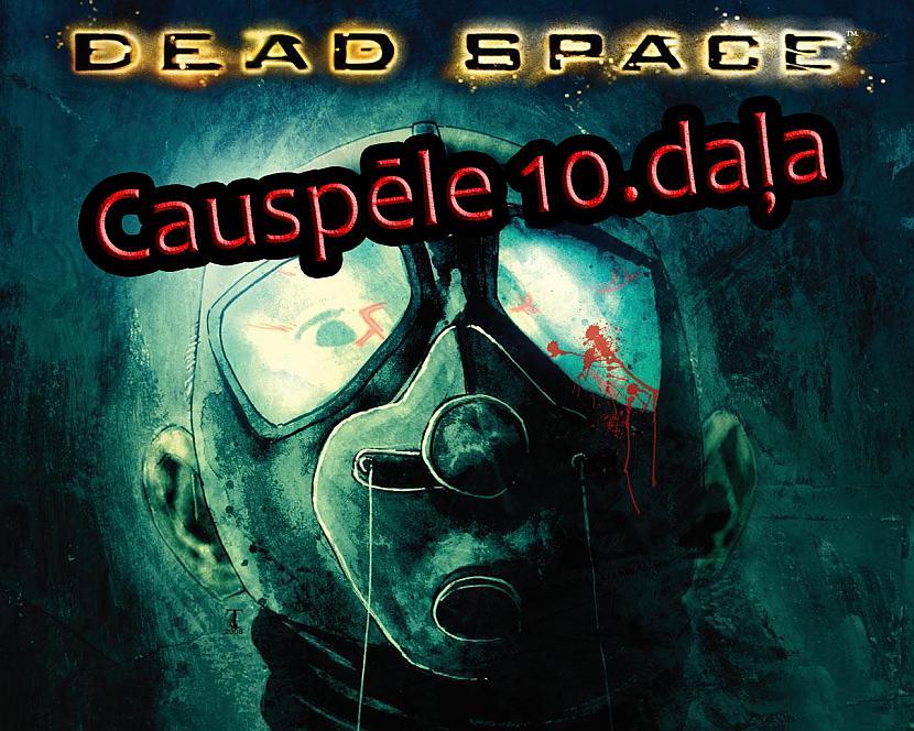 Autors: core222 Atsākam spēlēt: Dead Space ( Veiksmīgā epizode)