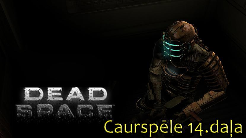 Autors: core222 Atsākam spēlēt: Dead Space ( Sadedzinu reģenerējošo monstru)