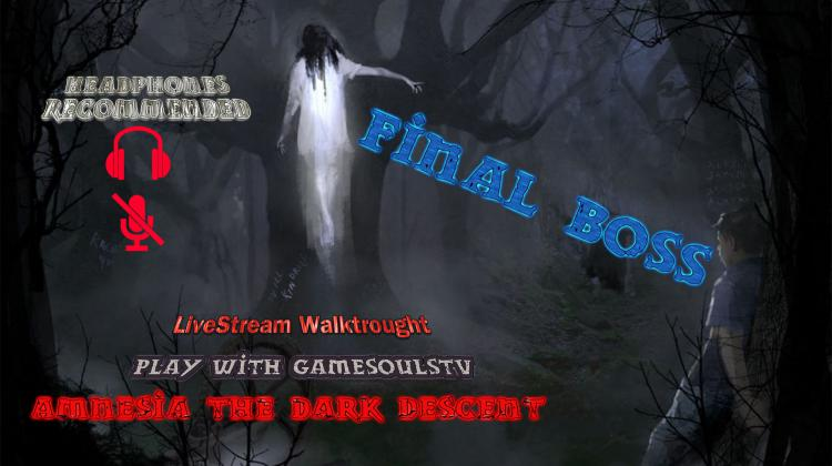 Amnesia The Dark Descent Livestream Walktrought FINAL BOSS